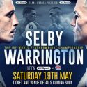 Selby and Warrington clash in all-british world title bout on May 19